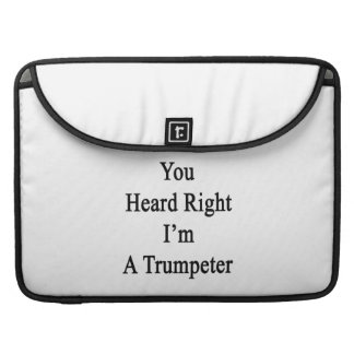 You Heard Right I'm A Trumpeter Sleeves For MacBooks