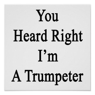 You Heard Right I'm A Trumpeter Poster