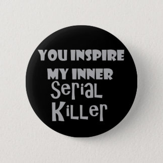 You Inspire my Inner Serial Killer 6 Cm Round Badge