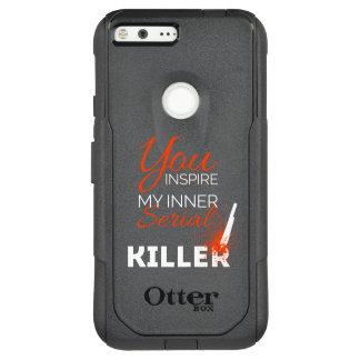 You inspire my inner serial killer OtterBox commuter google pixel XL case