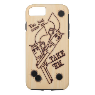 You Just Come An' Take 'Em Six-Shooter phone case