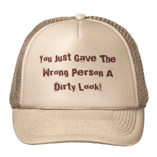 You Just Gave The Wrong Person A Dirty Look! Hat
