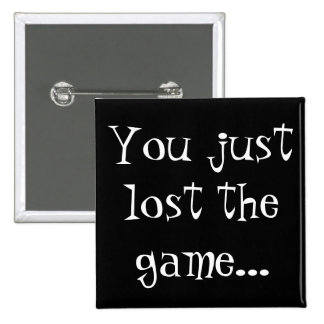You just lost the game... 15 cm square badge