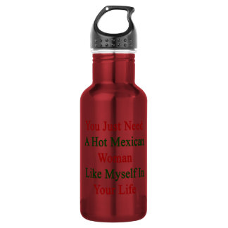 You Just Need A Hot Mexican Woman Like Myself In Y 532 Ml Water Bottle
