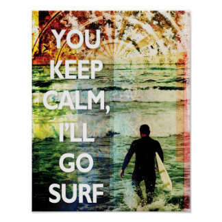You Keep Calm, I'll Go Surf Art Print