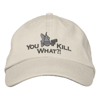 You Kill What?! - Embroidered Hat