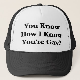 You Know How I Know You're Gay? Trucker Hat