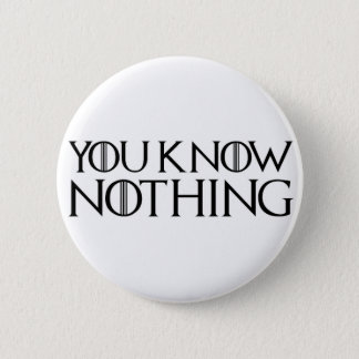 You Know Nothing In A Black Font 6 Cm Round Badge