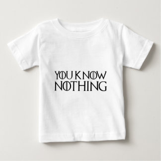 You Know Nothing In A Black Font Baby T-Shirt