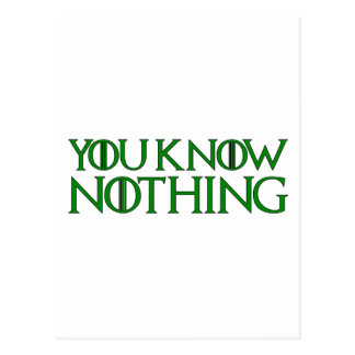 You Know Nothing In A Dark Green Font Postcard