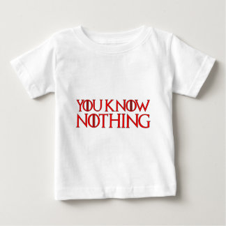 You Know Nothing In A Red Font Baby T-Shirt