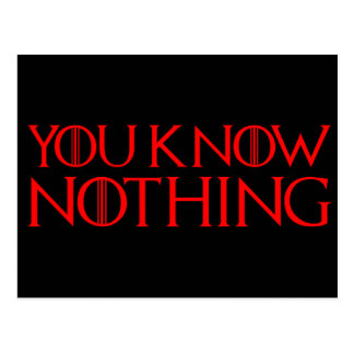 You Know Nothing In A Red Font Postcard