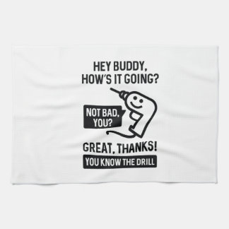 You Know The Drill Tea Towel