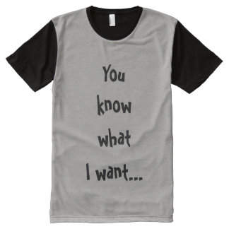 You Know What I Want Cool Men's T-Shirt