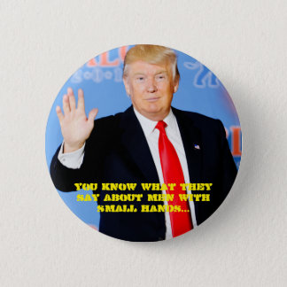 You know what they say about men with small hands 6 cm round badge