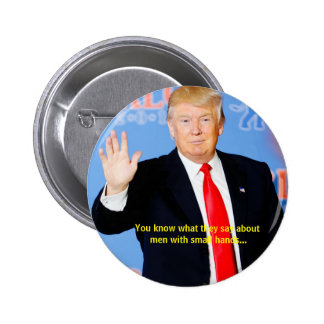You know what they say about men with small hands. 6 cm round badge