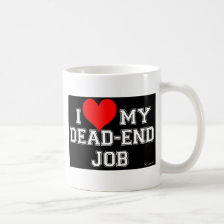 You Know You LOVE Your Dead-End Job!! Coffee Mug