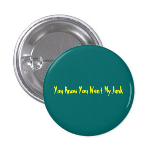 You Know You Want My Junk button