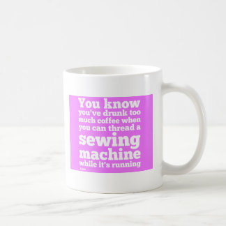 You know you've drunk too much coffee... coffee mug
