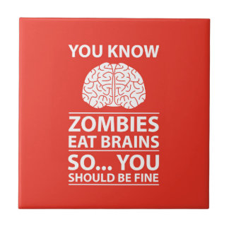 You Know - Zombies Eat Brains Joke Ceramic Tile