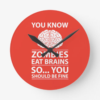 You Know - Zombies Eat Brains Joke Round Clock