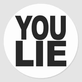 You Lie Classic Round Sticker