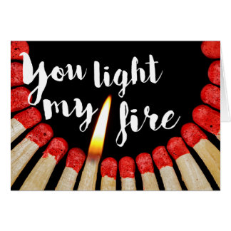 You light my fire greeting card