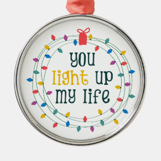 You Light Up My Life Metal Ornament