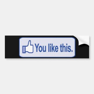 You Like This Bumper Sticker