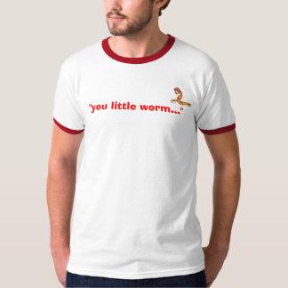 """""""you little worm..."""" T-Shirt"""