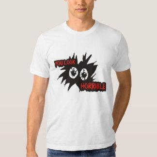 You Look Horrible T Shirt