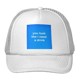 You look like I need a drink funny insults laughs Hats