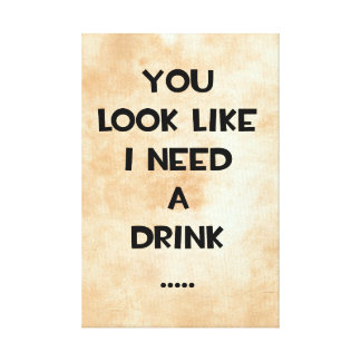 You look like i need a drink ... funny quote meme gallery wrap canvas