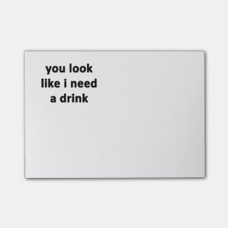 You Look Like I Need a Drink Post-it Notes