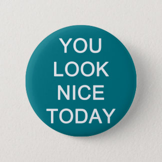 You Look Nice Today 6 Cm Round Badge