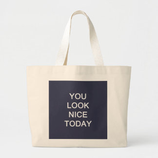 You Look Nice Today Large Tote Bag