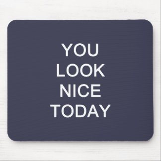 You Look Nice Today Mouse Pad
