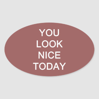 You Look Nice Today Oval Sticker