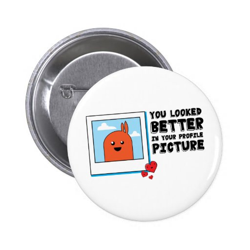 You Looked Better in Your Dating Profile Picture Pins