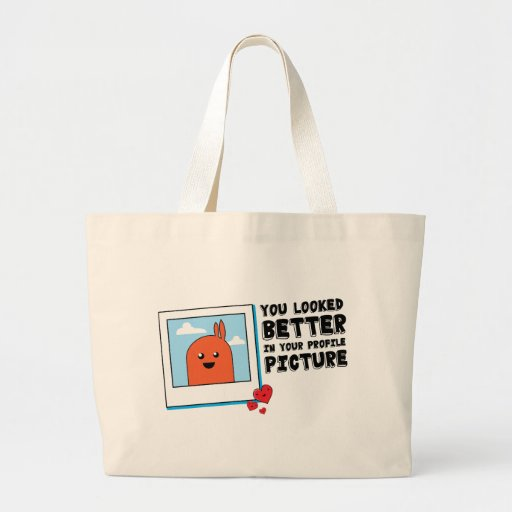 You Looked Better in Your Dating Profile Picture Tote Bag