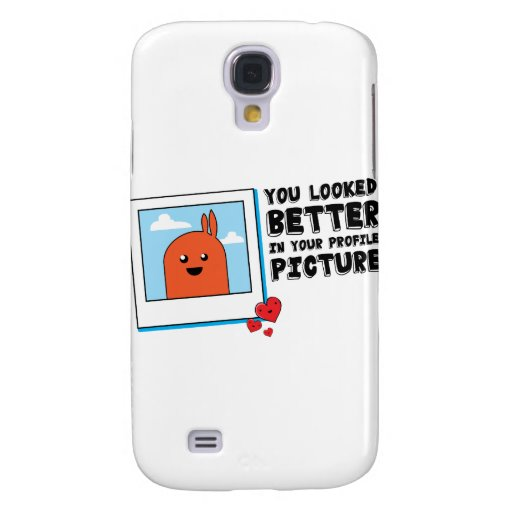 You Looked Better in Your Dating Profile Picture Samsung Galaxy S4 Case