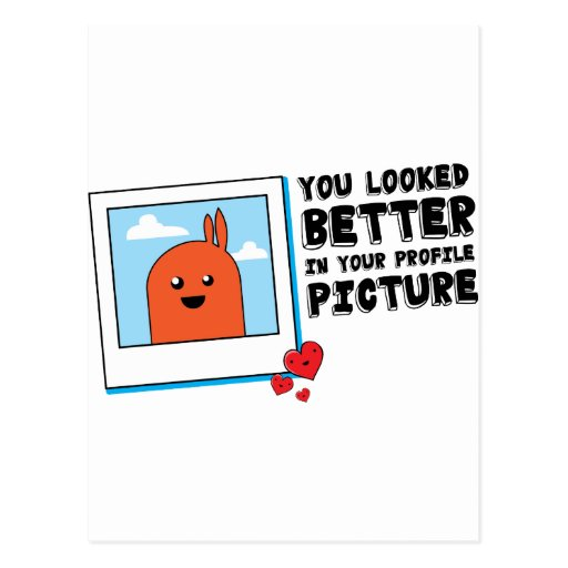 You Looked Better in Your Dating Profile Picture Post Card