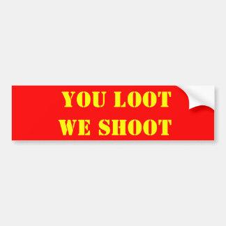 YOU LOOT WE SHOOT BUMPER STICKER