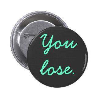 You lose. 6 cm round badge