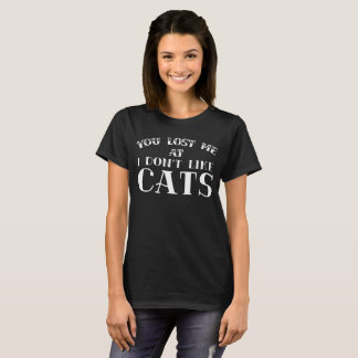 You Lost Me At I Don't Like Cats T-Shirt