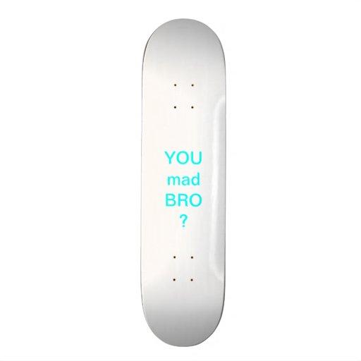 You mad Bro skateboard