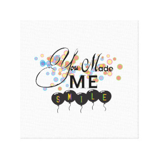 You MADE ME smile Canvas Prints