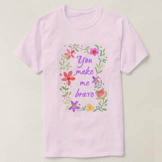 You Make Me Brave T-Shirt