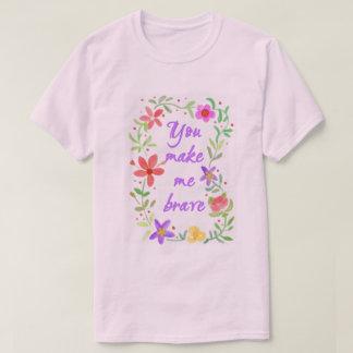 You Make Me Brave Tee Shirt