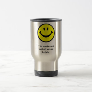 You make me feel all warm inside. travel mug